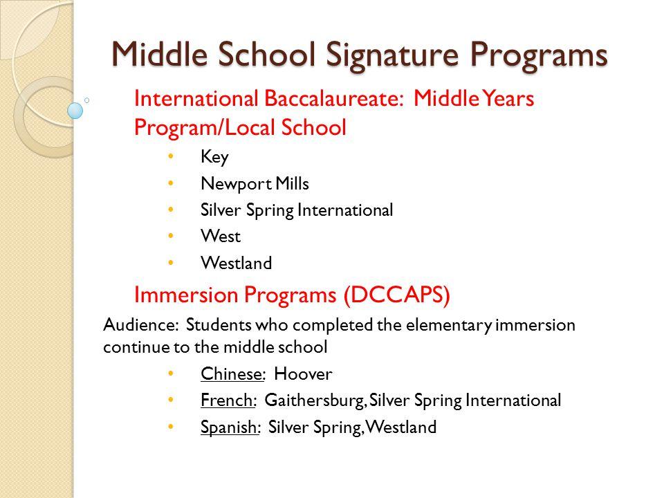 Middle School Signature Programs International Baccalaureate: Middle Years Program/Local School Key Newport Mills Silver Spring International West Wes
