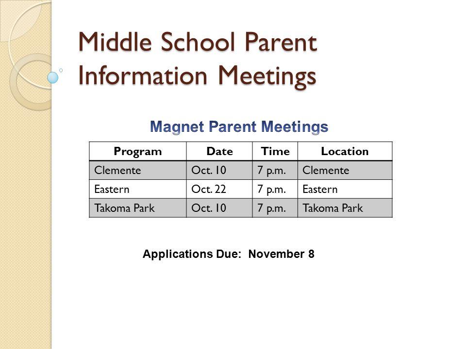 Middle School Parent Information Meetings ProgramDateTimeLocation ClementeOct. 107 p.m.Clemente EasternOct. 227 p.m.Eastern Takoma ParkOct. 107 p.m.Ta