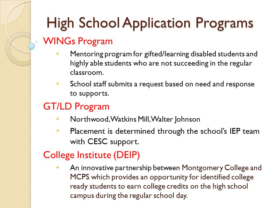 High School Application Programs WINGs Program Mentoring program for gifted/learning disabled students and highly able students who are not succeeding