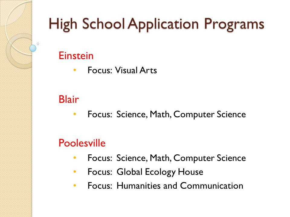 High School Application Programs Einstein Focus: Visual Arts Blair Focus: Science, Math, Computer Science Poolesville Focus: Science, Math, Computer S