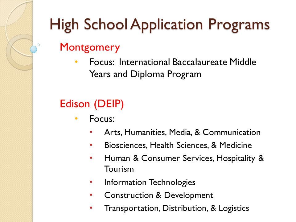 High School Application Programs Montgomery Focus: International Baccalaureate Middle Years and Diploma Program Edison (DEIP) Focus: Arts, Humanities,