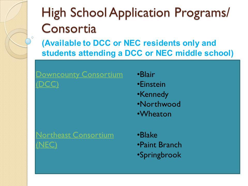 High School Application Programs/ Consortia Downcounty Consortium (DCC) Blair Einstein Kennedy Northwood Wheaton Northeast Consortium (NEC) Blake Pain