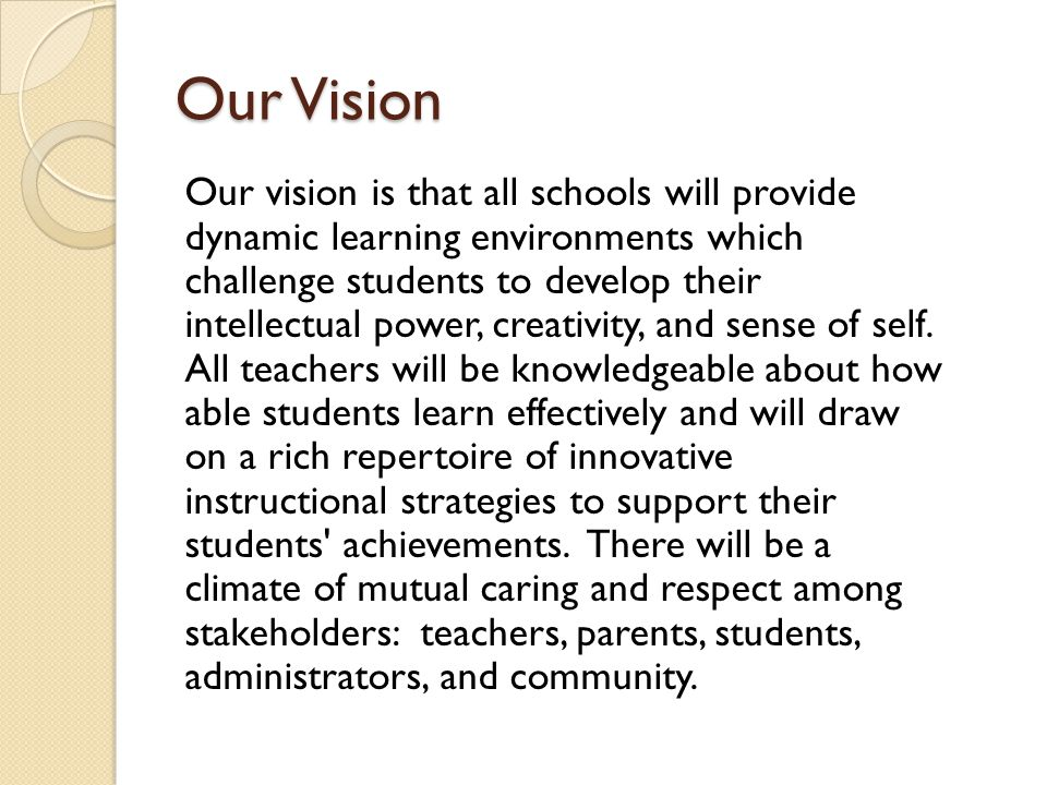Our Vision Our vision is that all schools will provide dynamic learning environments which challenge students to develop their intellectual power, cre