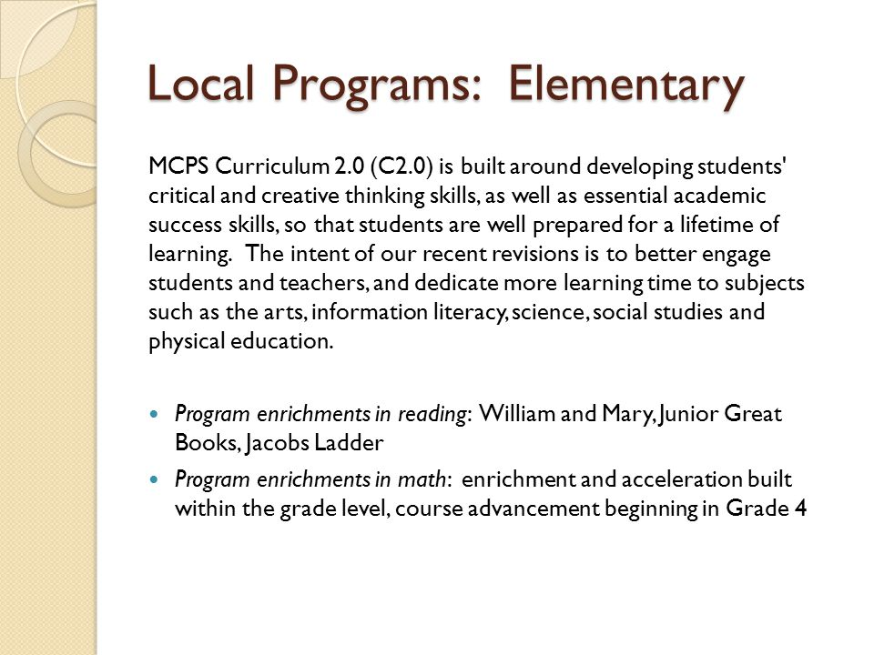 Local Programs: Elementary MCPS Curriculum 2.0 (C2.0) is built around developing students' critical and creative thinking skills, as well as essential