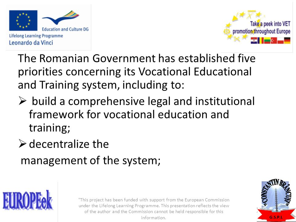 The lessons learned from TVET reforms Policy learning yes but policy replicating no Long term policies and strategies are prerequisites for sustainable and coherent TVET developments System based approach on TVET development, as part of the integrated policies of economic growth and employment have to be considered This project has been funded with support from the European Commission under the Lifelong Learning Programme.