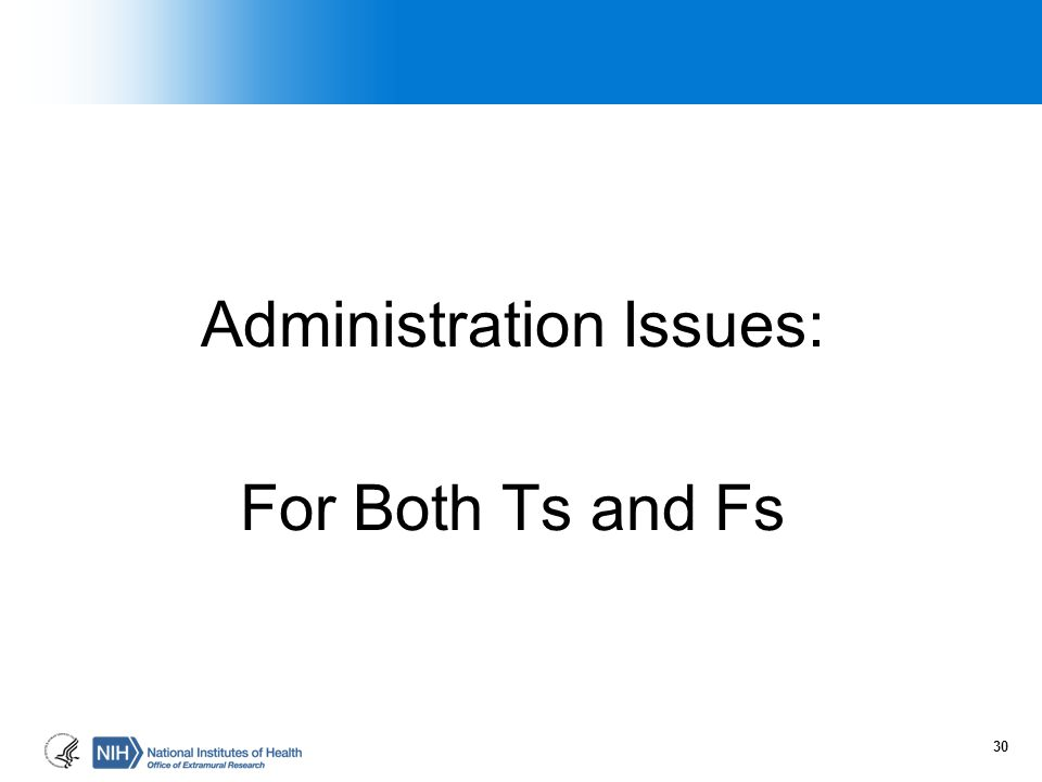 Administration Issues: For Both Ts and Fs 30