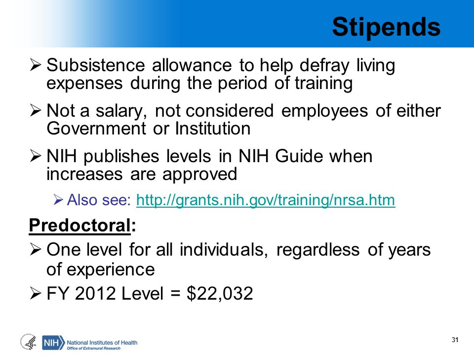 Stipends  Subsistence allowance to help defray living expenses during the period of training  Not a salary, not considered employees of either Gover