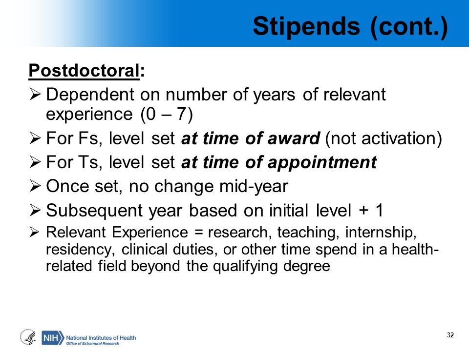 Postdoctoral:  Dependent on number of years of relevant experience (0 – 7)  For Fs, level set at time of award (not activation)  For Ts, level set