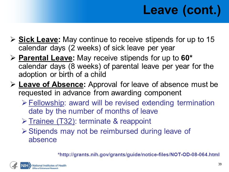  Sick Leave: May continue to receive stipends for up to 15 calendar days (2 weeks) of sick leave per year  Parental Leave: May receive stipends for