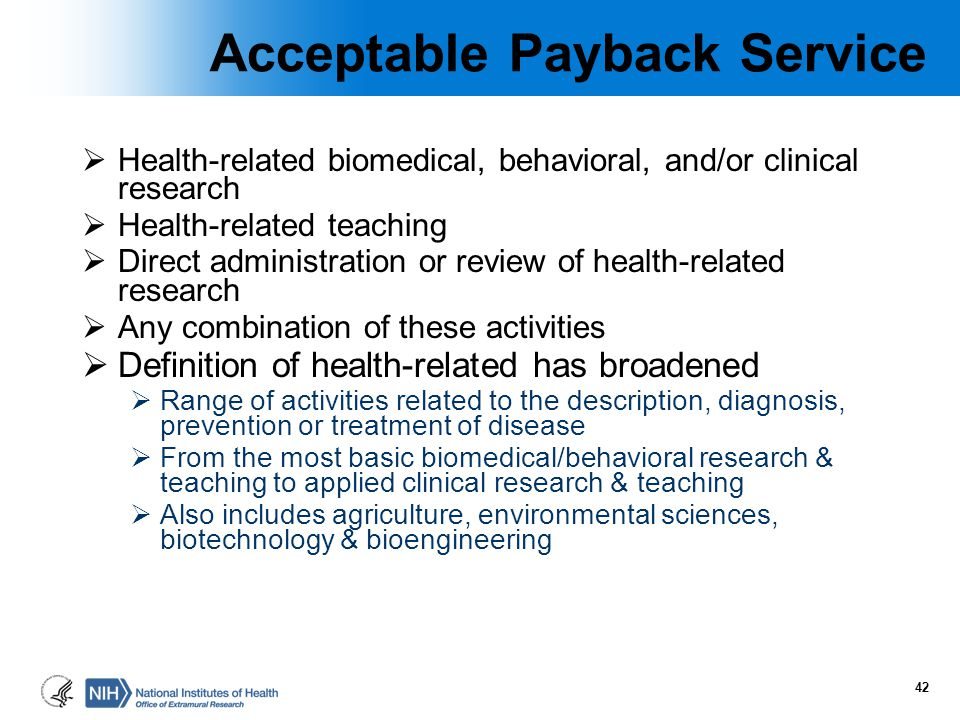 Acceptable Payback Service  Health-related biomedical, behavioral, and/or clinical research  Health-related teaching  Direct administration or revi