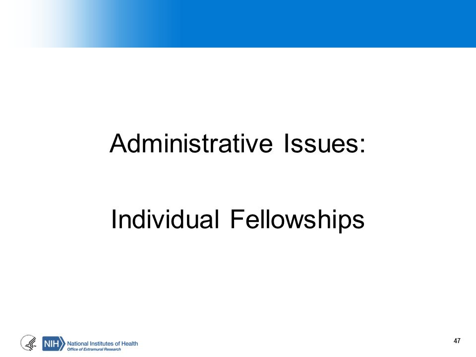 Administrative Issues: Individual Fellowships 47