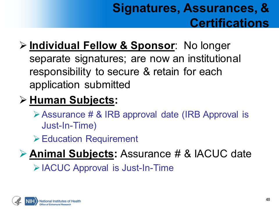 Signatures, Assurances, & Certifications  Individual Fellow & Sponsor: No longer separate signatures; are now an institutional responsibility to secu