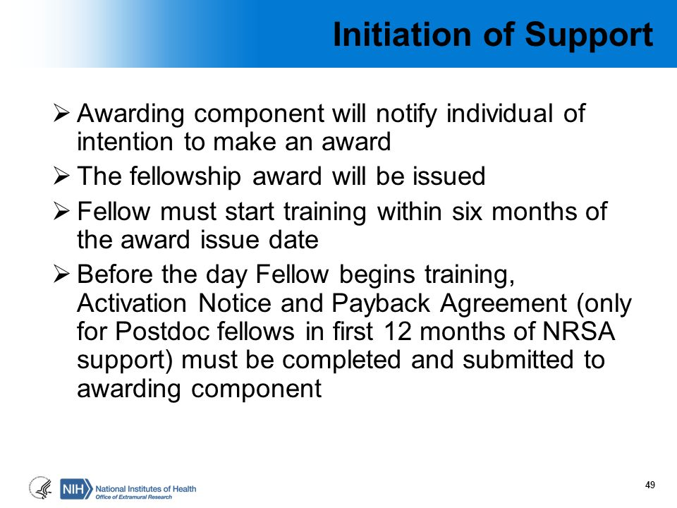 Initiation of Support  Awarding component will notify individual of intention to make an award  The fellowship award will be issued  Fellow must st