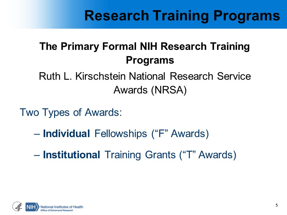 Research Training Programs The Primary Formal NIH Research Training Programs Ruth L. Kirschstein National Research Service Awards (NRSA) Two Types of