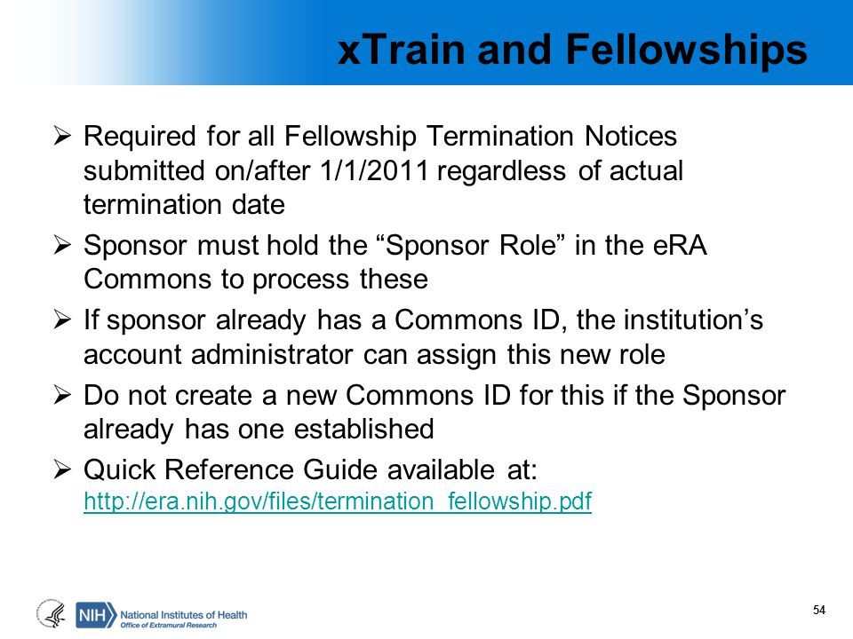 xTrain and Fellowships  Required for all Fellowship Termination Notices submitted on/after 1/1/2011 regardless of actual termination date  Sponsor m