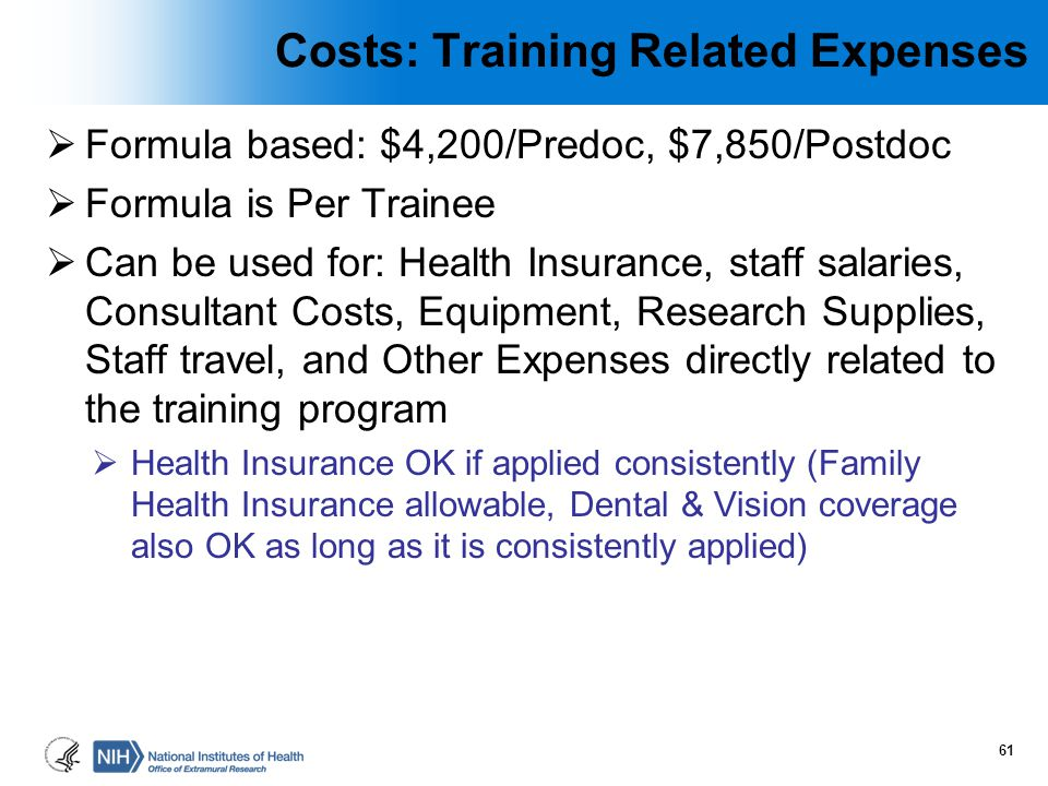 Costs: Training Related Expenses  Formula based: $4,200/Predoc, $7,850/Postdoc  Formula is Per Trainee  Can be used for: Health Insurance, staff sa