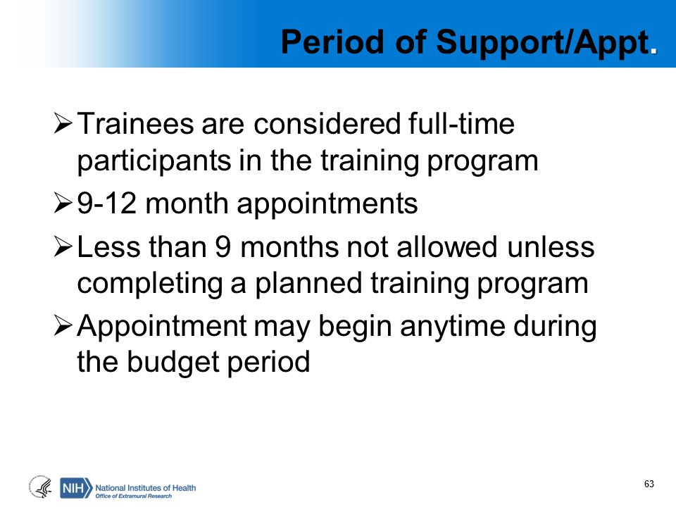 . Period of Support/Appt.  Trainees are considered full-time participants in the training program  9-12 month appointments  Less than 9 months not