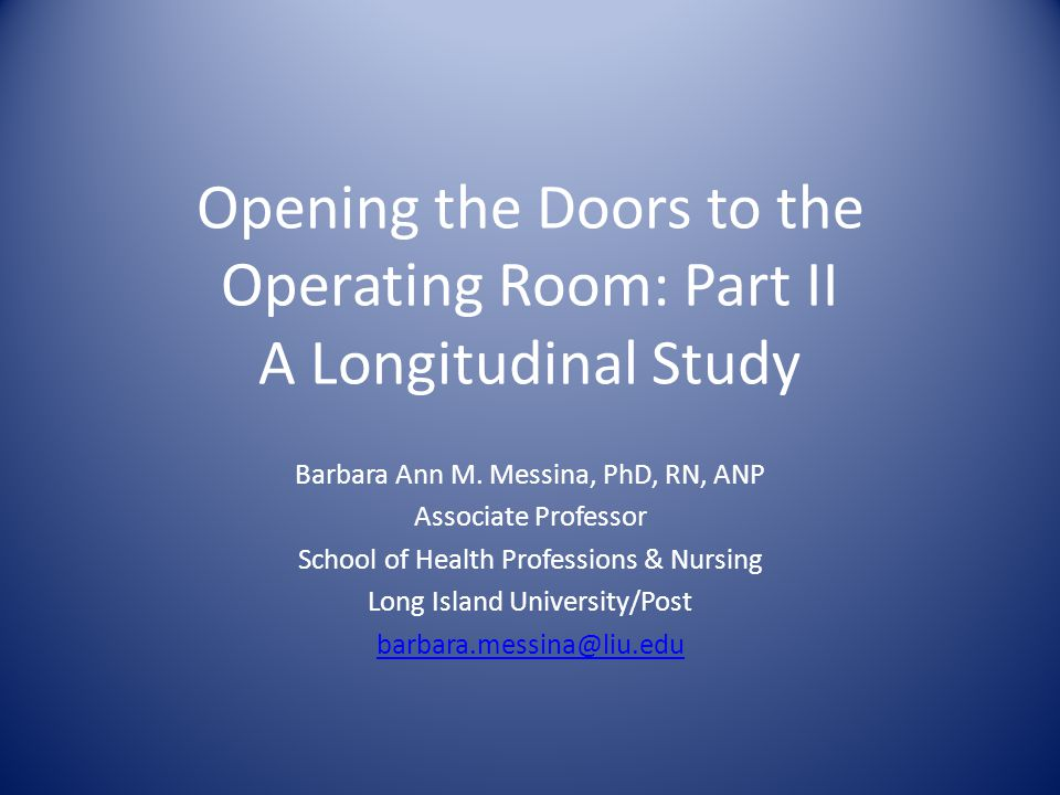 Opening the Doors to the Operating Room: Part II A Longitudinal Study Barbara Ann M.