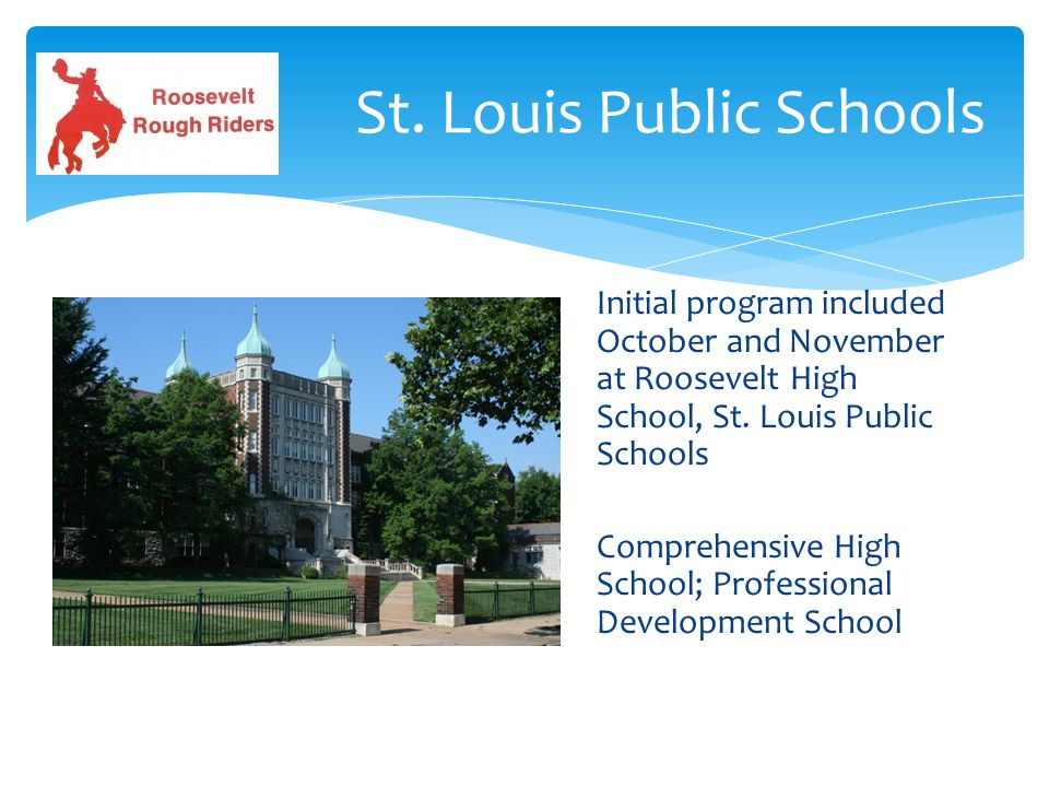 St. Louis Public Schools Initial program included October and November at Roosevelt High School, St. Louis Public Schools Comprehensive High School; P