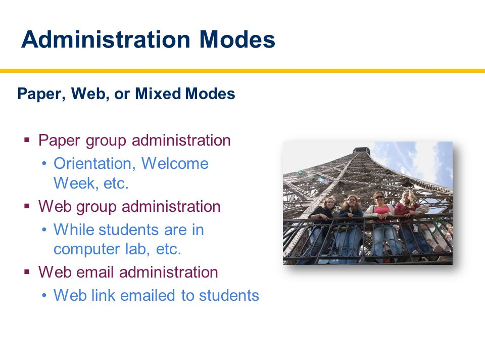 Administration Modes Paper, Web, or Mixed Modes  Paper group administration Orientation, Welcome Week, etc.