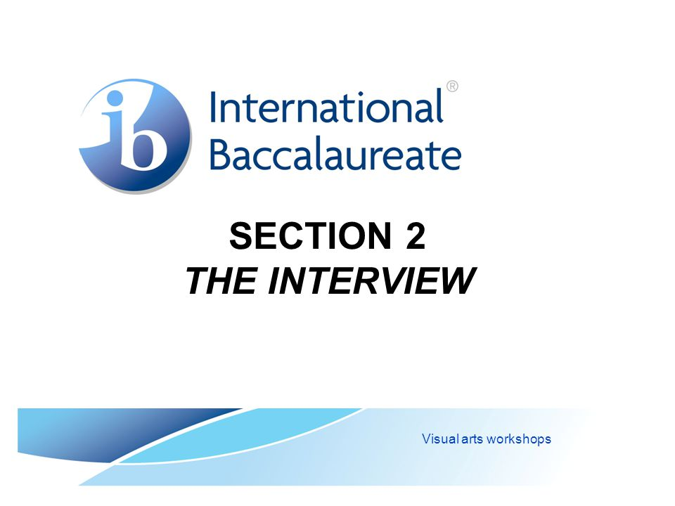 SECTION 2 THE INTERVIEW Visual arts workshops