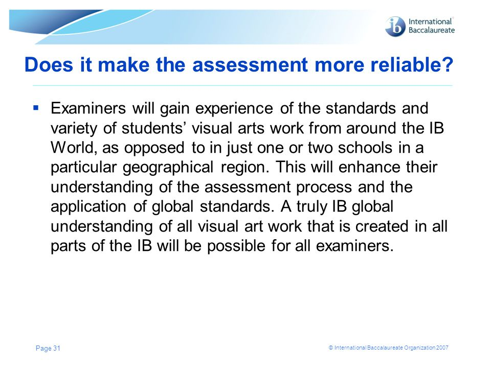 © International Baccalaureate Organization 2007 Does it make the assessment more reliable.
