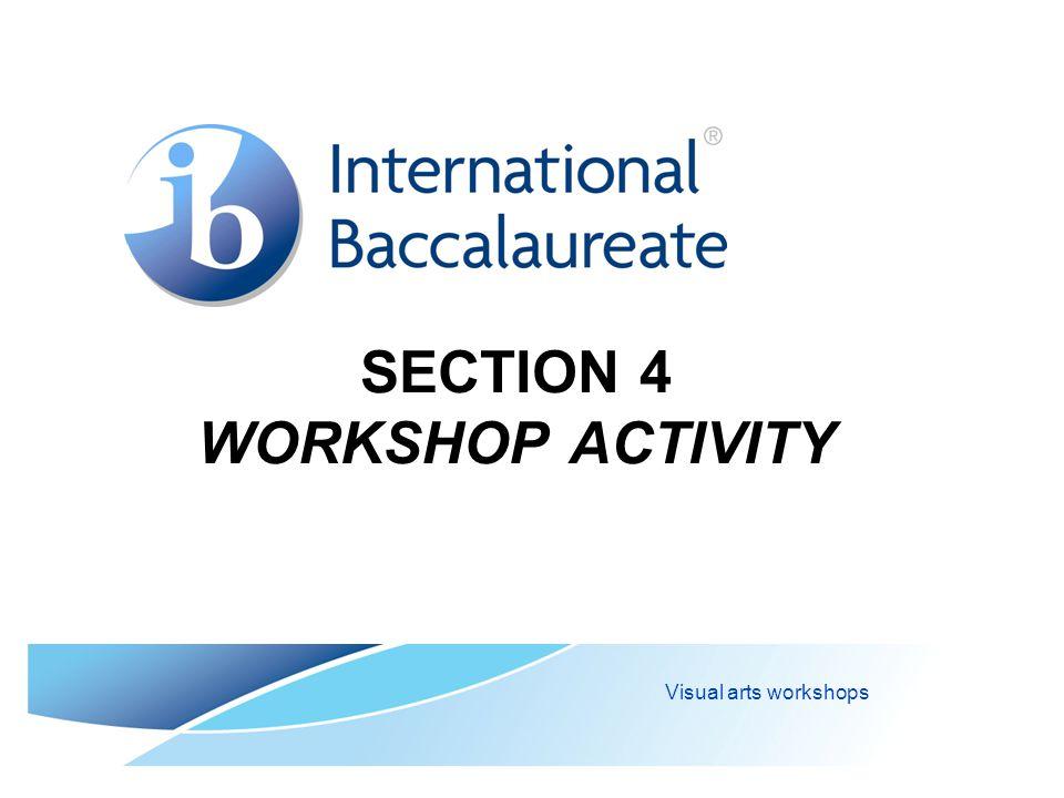 SECTION 4 WORKSHOP ACTIVITY Visual arts workshops