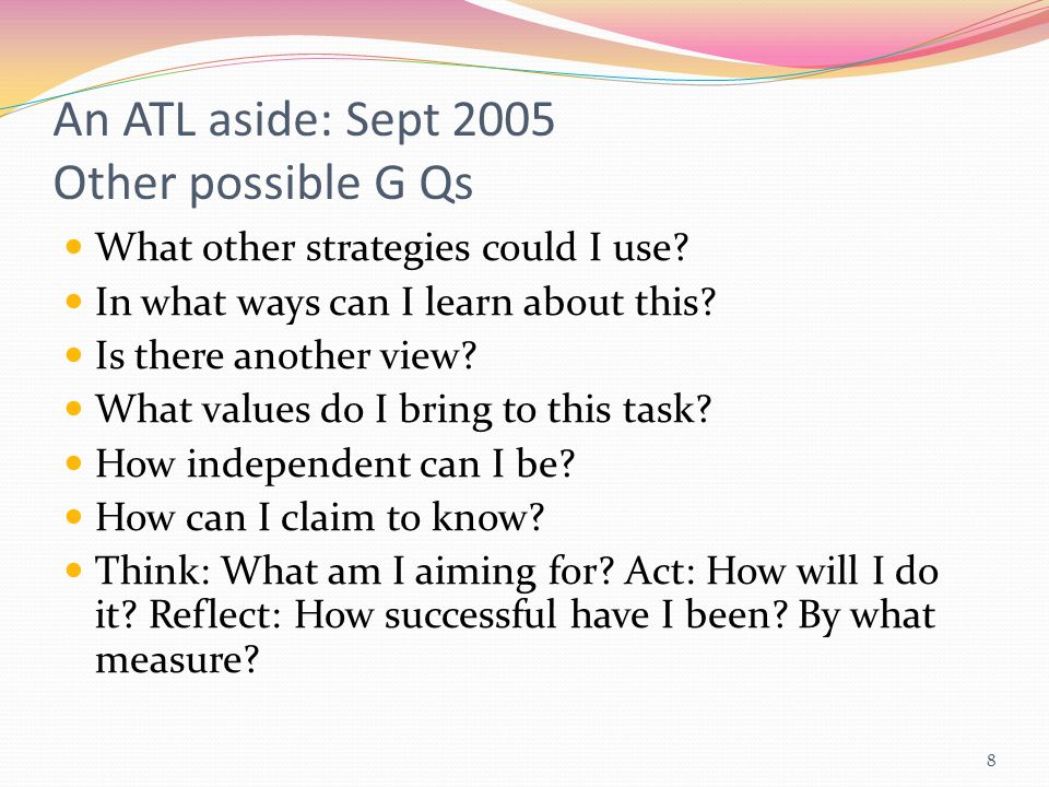 8 An ATL aside: Sept 2005 Other possible G Qs What other strategies could I use.