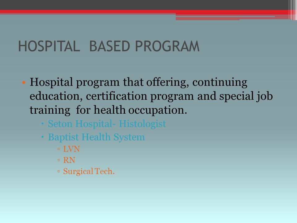 HOSPITAL BASED PROGRAM Hospital program that offering, continuing education, certification program and special job training for health occupation.