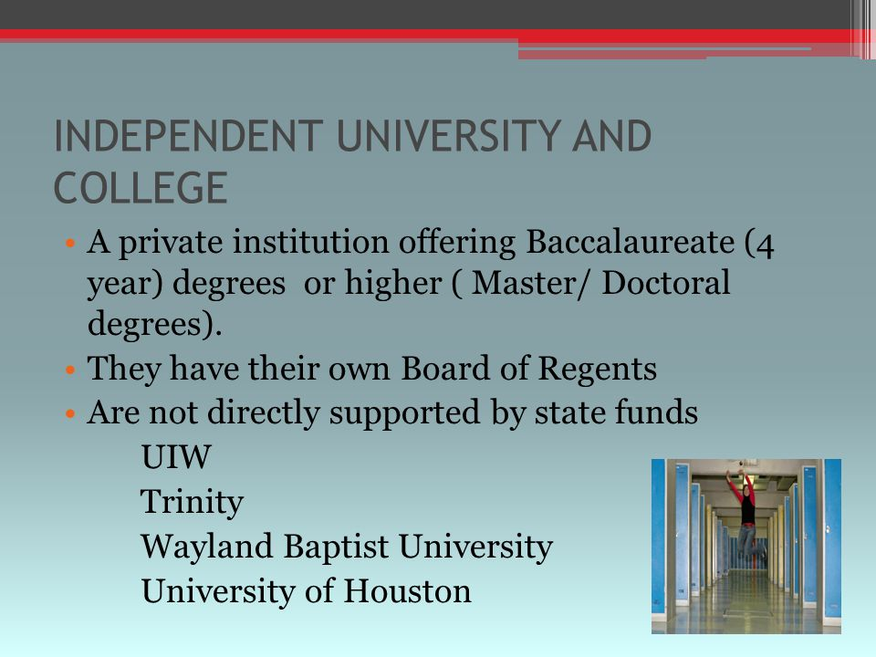 INDEPENDENT UNIVERSITY AND COLLEGE A private institution offering Baccalaureate (4 year) degrees or higher ( Master/ Doctoral degrees).