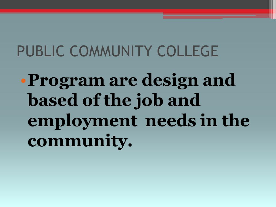 PUBLIC COMMUNITY COLLEGE Program are design and based of the job and employment needs in the community.