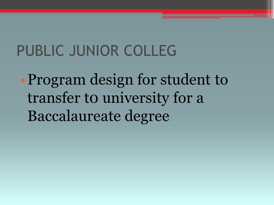 PUBLIC JUNIOR COLLEG Program design for student to transfer t0 university for a Baccalaureate degree