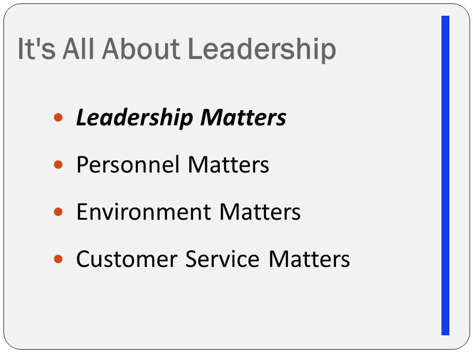 It s All About Leadership Leadership Matters Personnel Matters Environment Matters Customer Service Matters