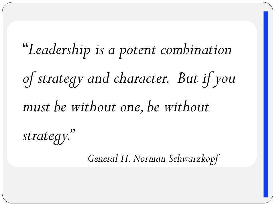 Leadership is a potent combination of strategy and character.