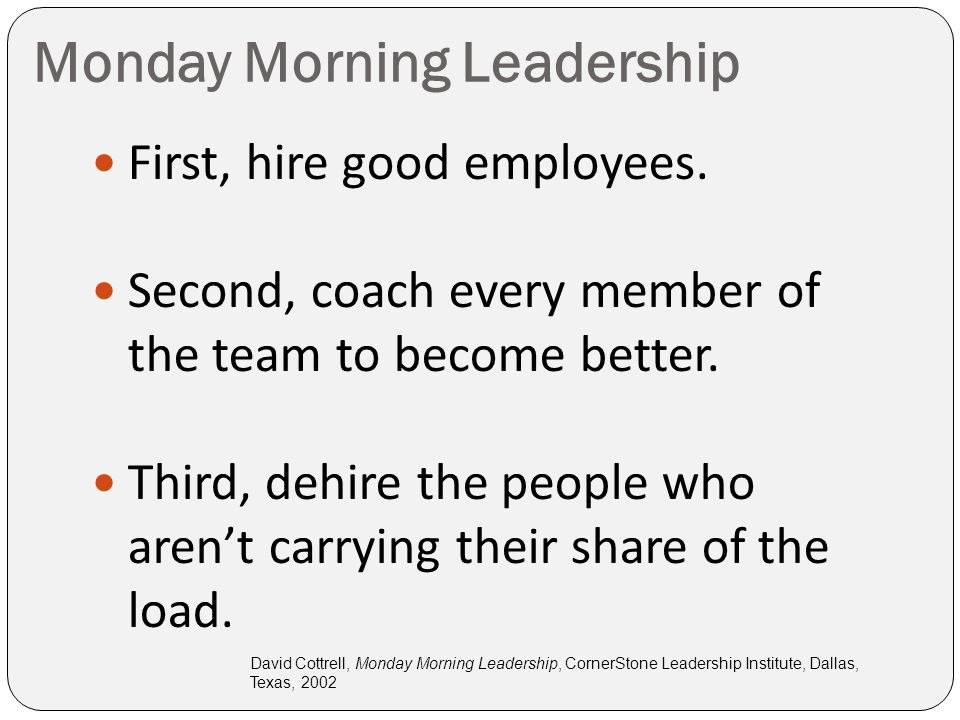 Monday Morning Leadership First, hire good employees.