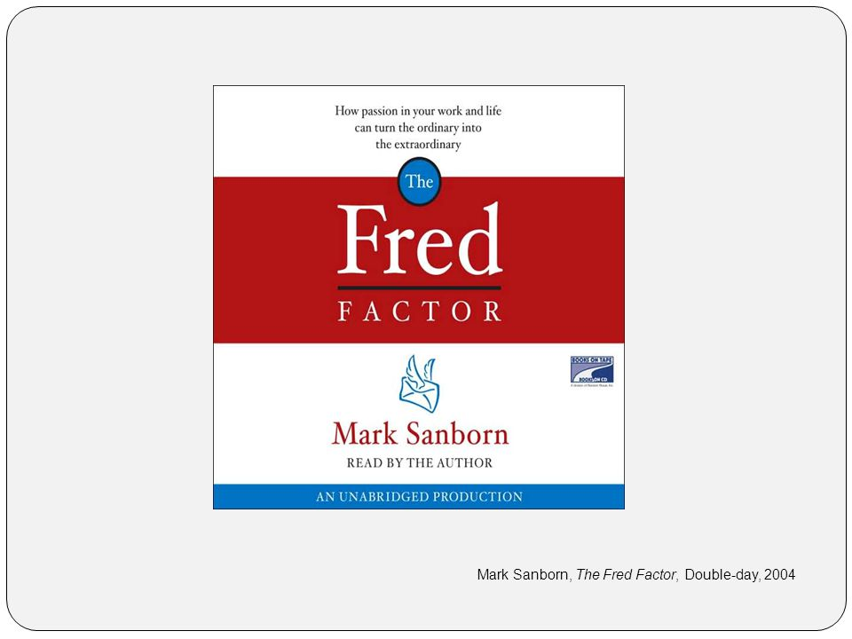 Mark Sanborn, The Fred Factor, Double-day, 2004