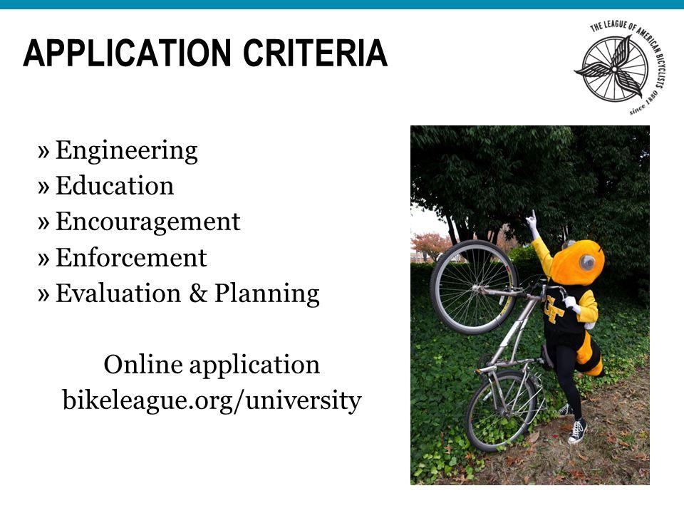 APPLICATION CRITERIA » Engineering » Education » Encouragement » Enforcement » Evaluation & Planning Online application bikeleague.org/university