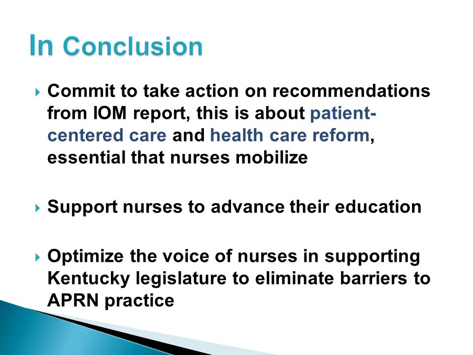  Commit to take action on recommendations from IOM report, this is about patient- centered care and health care reform, essential that nurses mobiliz