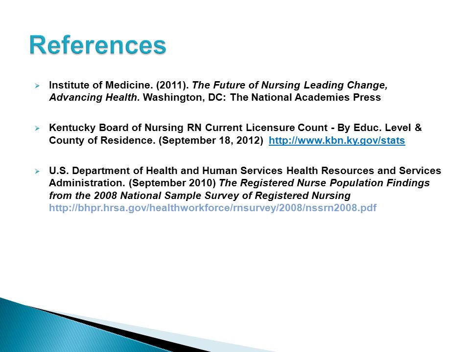  Institute of Medicine. (2011). The Future of Nursing Leading Change, Advancing Health. Washington, DC: The National Academies Press  Kentucky Board