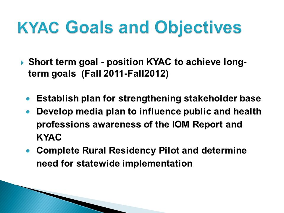  Short term goal - position KYAC to achieve long- term goals (Fall 2011-Fall2012)  Establish plan for strengthening stakeholder base  Develop media