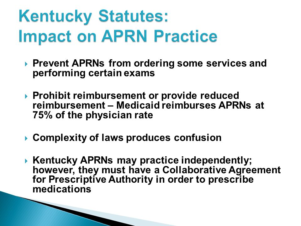  Prevent APRNs from ordering some services and performing certain exams  Prohibit reimbursement or provide reduced reimbursement – Medicaid reimburs