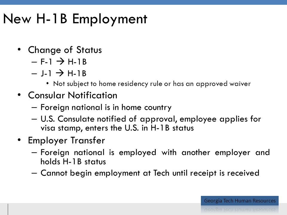 New H-1B Employment Change of Status – F-1  H-1B – J-1  H-1B Not subject to home residency rule or has an approved waiver Consular Notification – Foreign national is in home country – U.S.