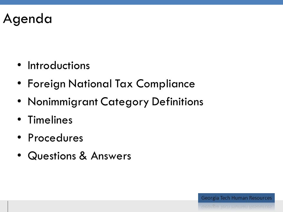 Agenda Introductions Foreign National Tax Compliance Nonimmigrant Category Definitions Timelines Procedures Questions & Answers