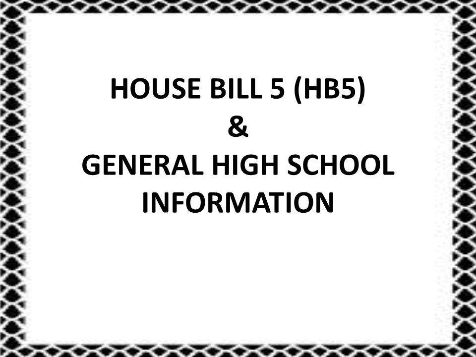 HOUSE BILL 5 (HB5) & GENERAL HIGH SCHOOL INFORMATION