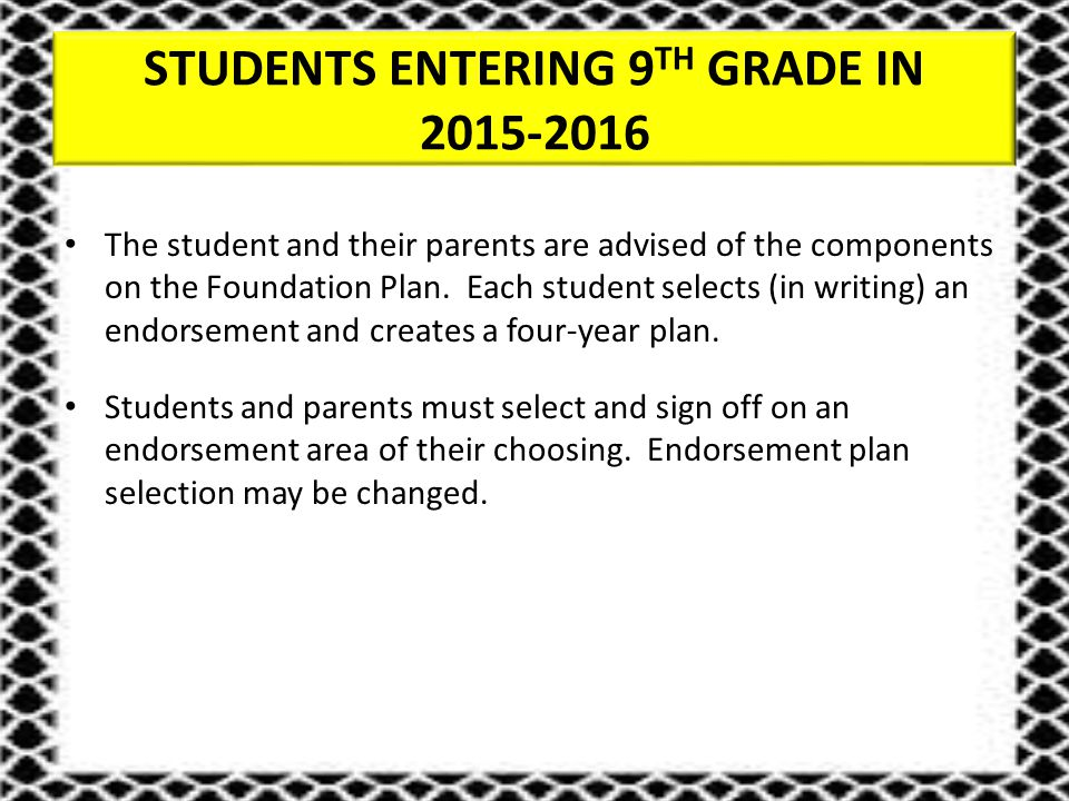 STUDENTS ENTERING 9 TH GRADE IN 2015-2016 The student and their parents are advised of the components on the Foundation Plan.