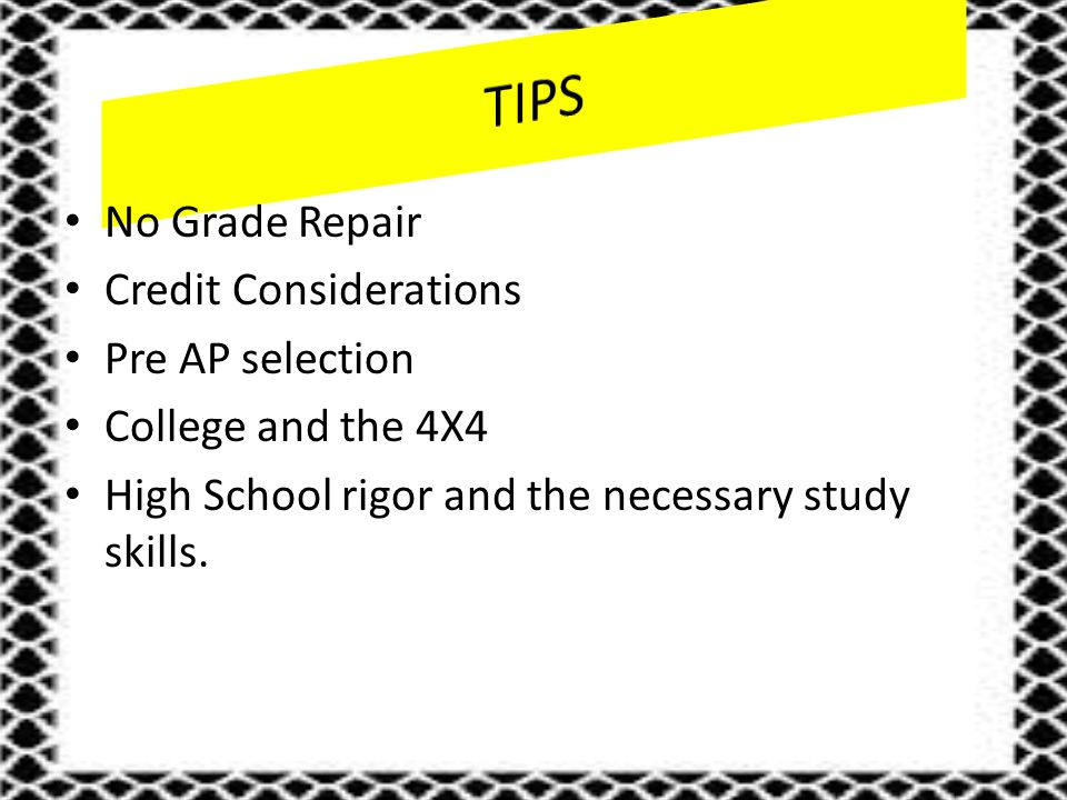 No Grade Repair Credit Considerations Pre AP selection College and the 4X4 High School rigor and the necessary study skills.