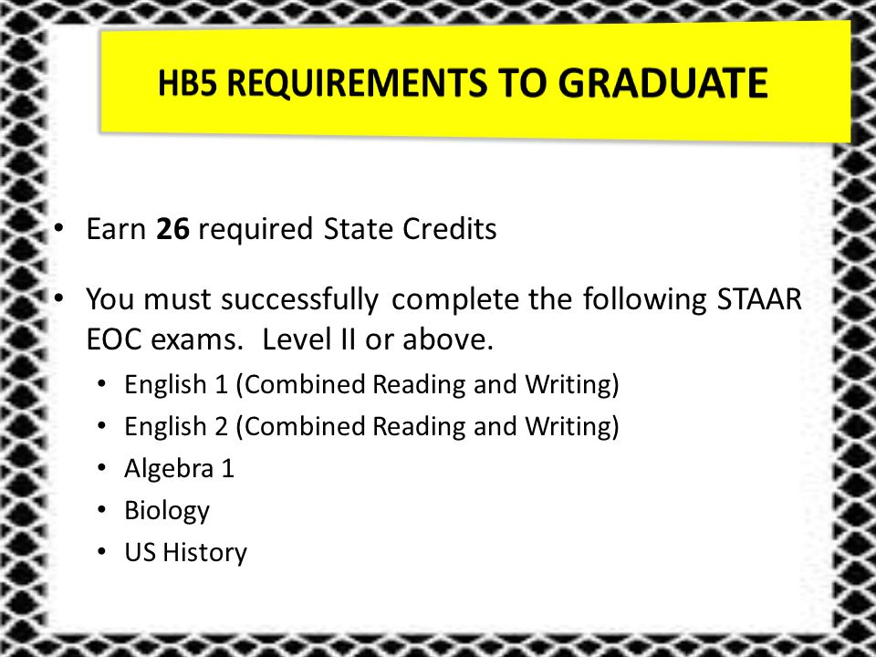 Earn 26 required State Credits You must successfully complete the following STAAR EOC exams.