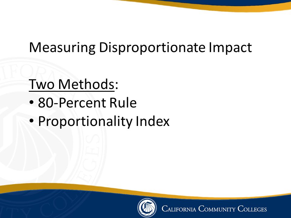 Measuring Disproportionate Impact Two Methods: 80-Percent Rule Proportionality Index
