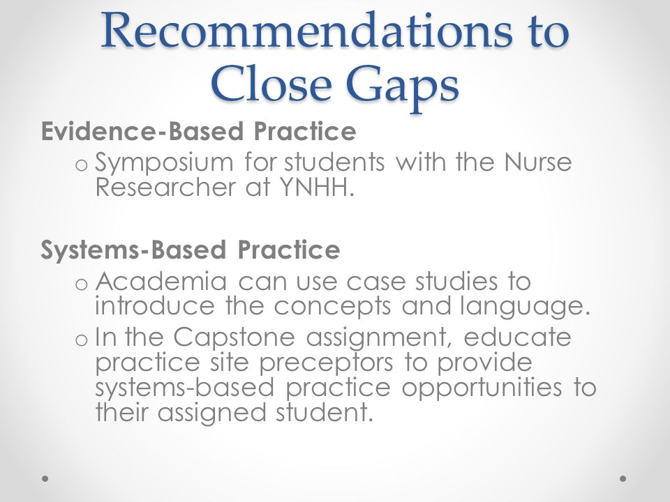 Recommendations to Close Gaps Evidence-Based Practice o Symposium for students with the Nurse Researcher at YNHH.