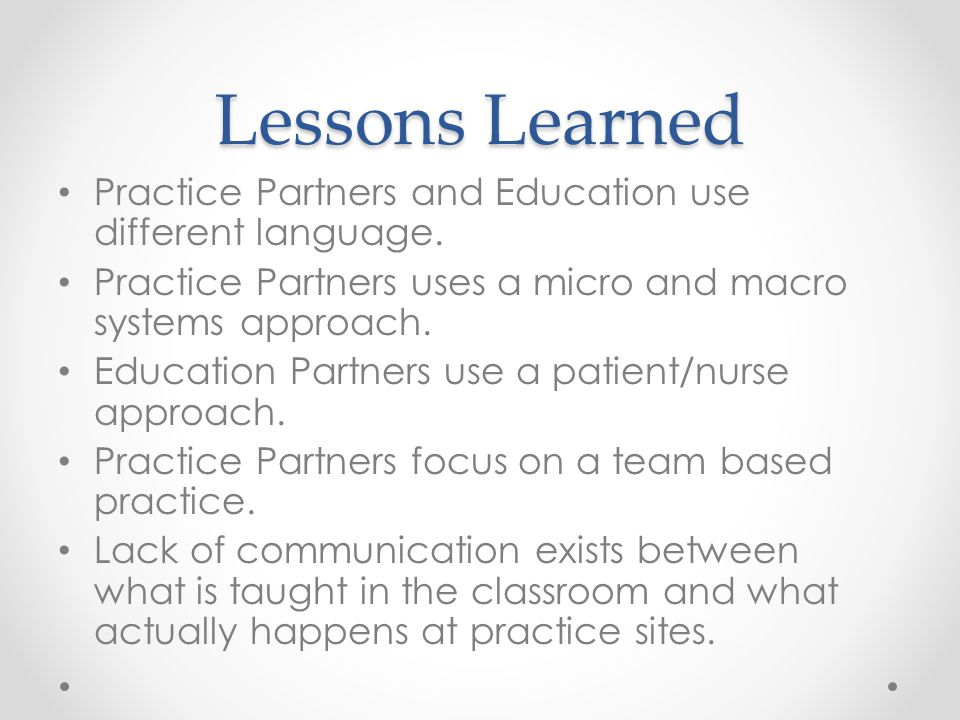 Lessons Learned Practice Partners and Education use different language.